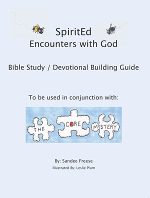 Digital Download - SpiritEd: Encounters With God: To be used in conjunction with: The Core Mystery (Bible Study/Devotional Building Guide)