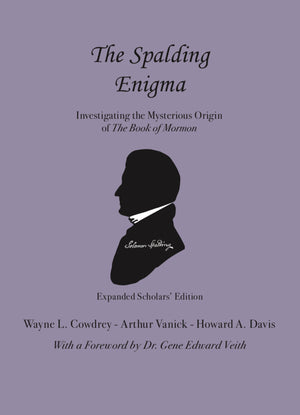 The Spalding Enigma: Investigating the Mysterious Origin of the Book of Mormon - Expanded Scholars' Edition