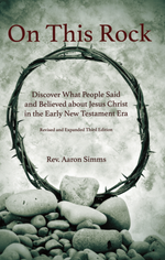 On This Rock: Discover What People Said and Believed about Jesus Christ in the Early New Testament Era (Paperback)