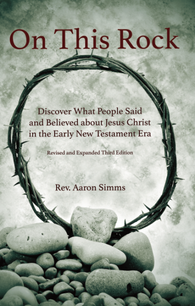 On This Rock: Discover What People Said and Believed about Jesus Christ in the Early New Testament Era (Hardcover)