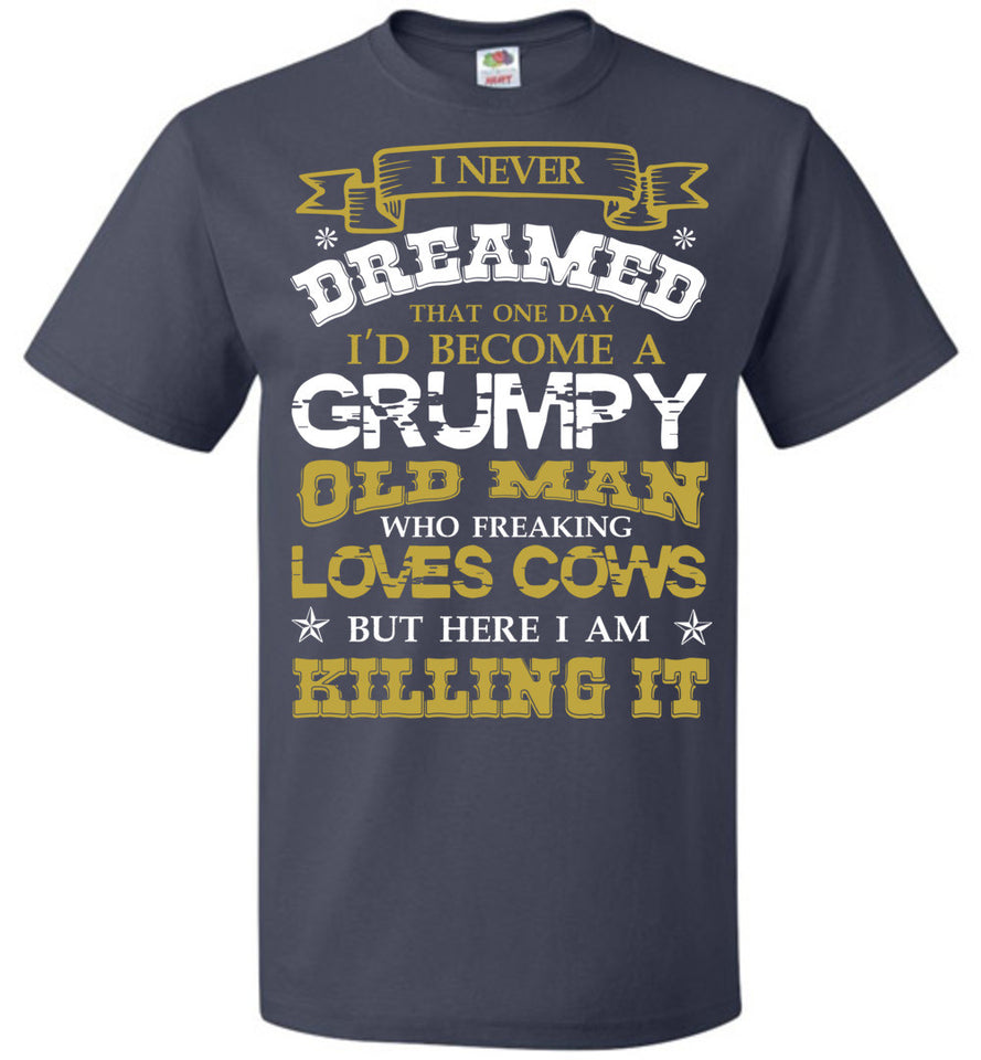 i Never Dreamed become a grumpy old man