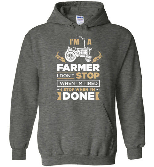 I'm a farmer i don't stop when i'm tired i stop when i'm DONE