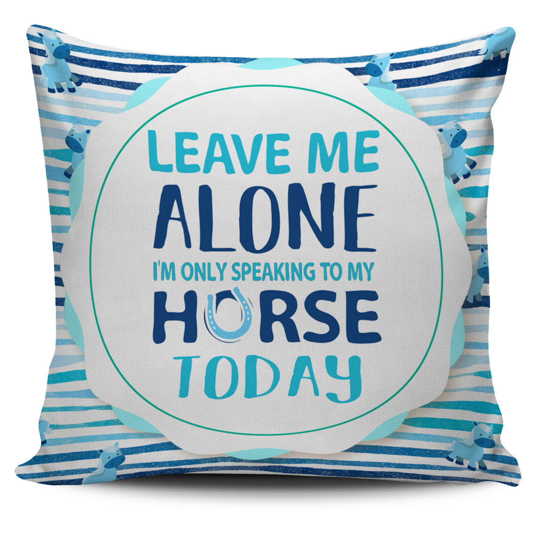 speaking to my horse today-pillow case