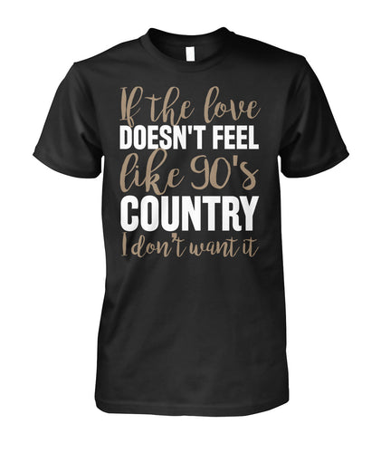 If the love don't feel like 90's country. I don't want it