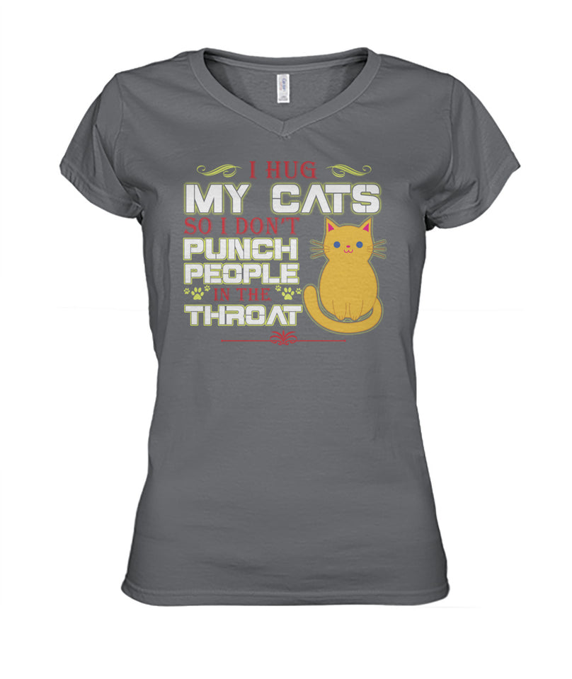 I hug my cats, So I don't punch people in the throat