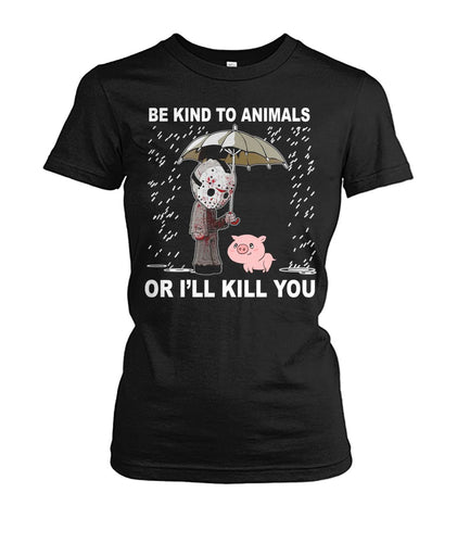 Be kind to animals or i'll kill you - save pigs