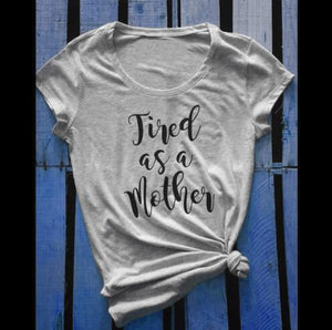 "Tired as a Mother T-shirt - mother""s day gift"