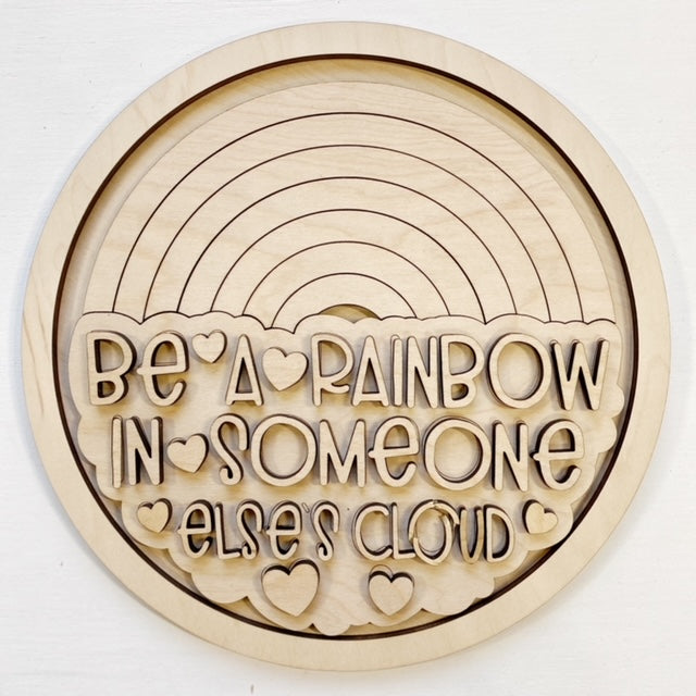 Be A Rainbow In Someone Else's Cloud Rainbow Round