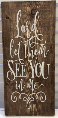 Lord, Let Them See You In Me - Sawdust & Swirls