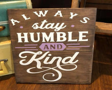 Always Stay Humble and Kind - Sawdust & Swirls