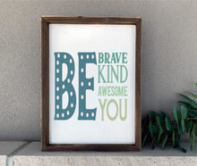 Be Brave Be Kind Be Awesome Be You - Sawdust & Swirls