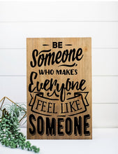 Be Someone Who Makes Everyone Feel Like Someone - Sawdust & Swirls