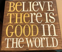 Believe There Is Good In The World - Sawdust & Swirls