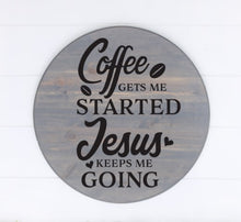Coffee Gets Me Started Jesus Keeps Me Going - Sawdust & Swirls