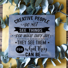 Creative People Don't See Things For What They Are - Sawdust & Swirls