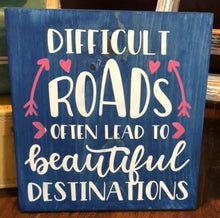 Difficult Roads Often Lead to Beautiful Destinations - Sawdust & Swirls