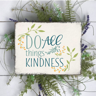 Do All Things With Kindness - Sawdust & Swirls