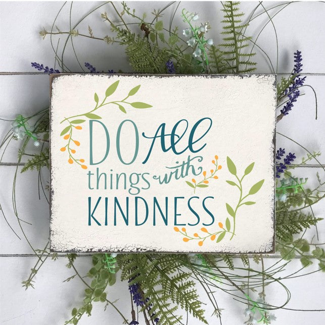Do All Things With Kindness Sawdust Swirls