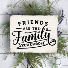 Friends Are The Family You Choose - Sawdust & Swirls