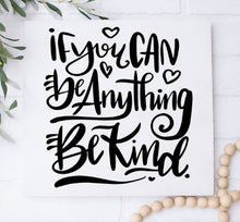 If You Can Be Anything Be Kind - Sawdust & Swirls