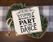 If You Stumble Make It Part of The Dance - Sawdust & Swirls