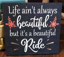 Life Ain't Always Beautiful but it's a Beautiful Ride - Sawdust & Swirls