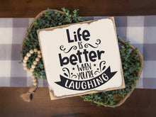 Life is Better When You're Laughing - Sawdust & Swirls