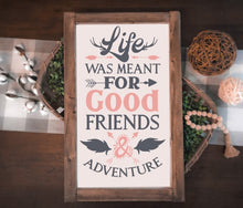 Life Was Meant For Good Friends & Adventure - Sawdust & Swirls