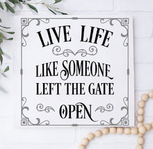 Live Life Like Someone Left The Gate Open - Sawdust & Swirls