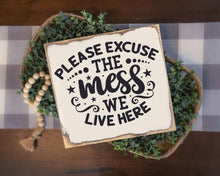 Please Excuse The Mess We Live Here - Sawdust & Swirls