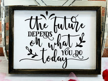 The Future Depends On What You Do Today - Sawdust & Swirls