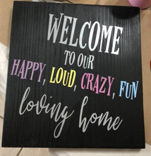 Welcome To Our Happy, Loud, Crazy, Fun Loving Home - Sawdust & Swirls
