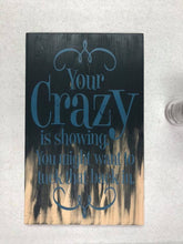 Your Crazy Is Showing - Sawdust & Swirls