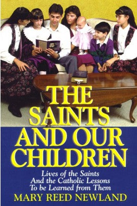 The Saints And Our Children: Lives of the Saints And the Catholic Lessons To be Learned from Them.