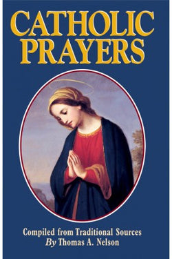 Catholic Prayers (Compiled from Traditional Sources)