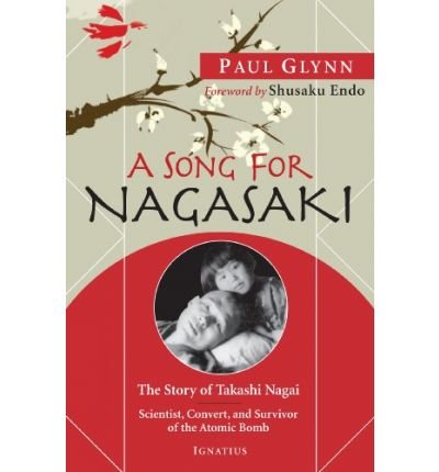 A Song for Nagasaki: The Story of Takashi Nagai; Scientist, Convert, and Survivor of the Atomic Bomb