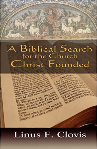 A Biblical Search for the Church Christ Founded