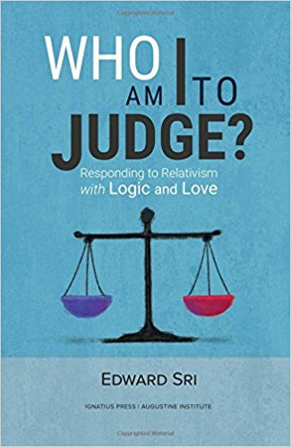 Who am I to Judge? : Responding to Relativism with Logic and Love