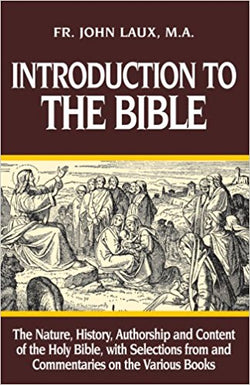 Introduction to the Bible: The Nature, History, Authorship and Content of the Holy Bible, with Selections from and Commentaries on the Various Books