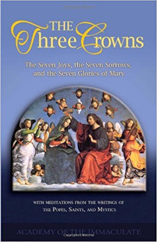The Three Crowns: The Seven Joys, the Seven Sorrows, and the Seven Glories of Mary