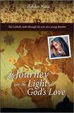 My Journey into the Light of God's Love: The Catholic faith through the eyes of a young Muslim