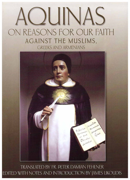 Aquinas: On reasons for our faith against the Muslims, Greeks and Armenians