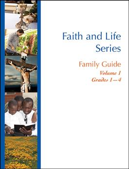 Faith and Life Series Family Guide: Volume 1 Grades 1-4