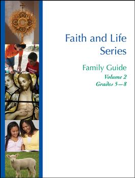 Faith and Life Series Family Guide: Volume 2 Grades 5-8