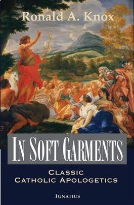 In Soft Garments: Classic Catholic Apologetics