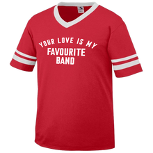 Your Love Is My Favourite Band Ringer T-Shirt
