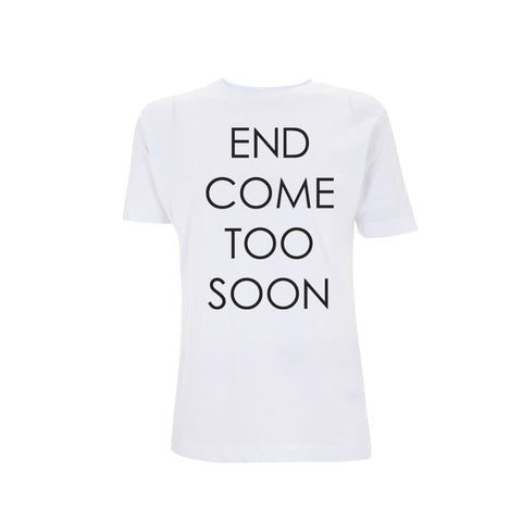 'End Come Too Soon' White T-Shirt
