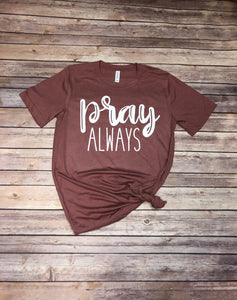 Pray Always Tee - GRAB BAG SALE