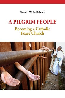 A Pilgrim People Becoming a Catholic Peace Church - NN4454