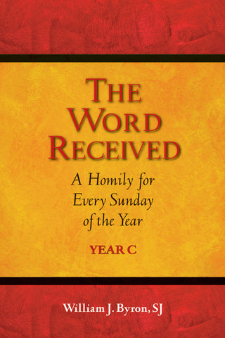 The Word Received: A Homily for Every Sunday of Year C - JE48097